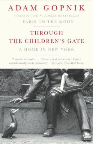 Through the Children's Gate: A Home in New York book written by Adam Gopnik