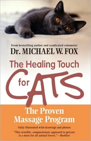 Healing Touch for Cats: The Proven Massage Program for Cats book written by Michael W. Fox