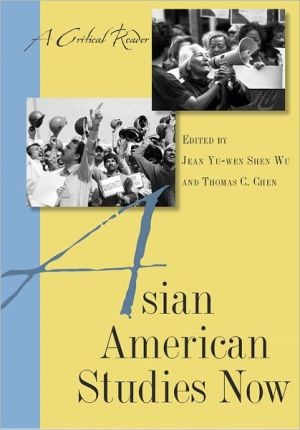 Asian American Studies Now: A Critical Reader written by Jean Yu-wen Shen Wu