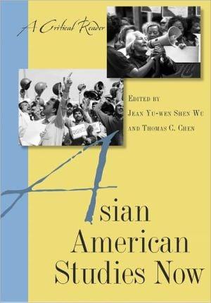 Asian American Studies Now: A Critical Reader book written by Jean Yu-wen Shen Wu
