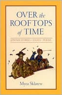 Over the Rooftops of Time book written by Myra Sklarew