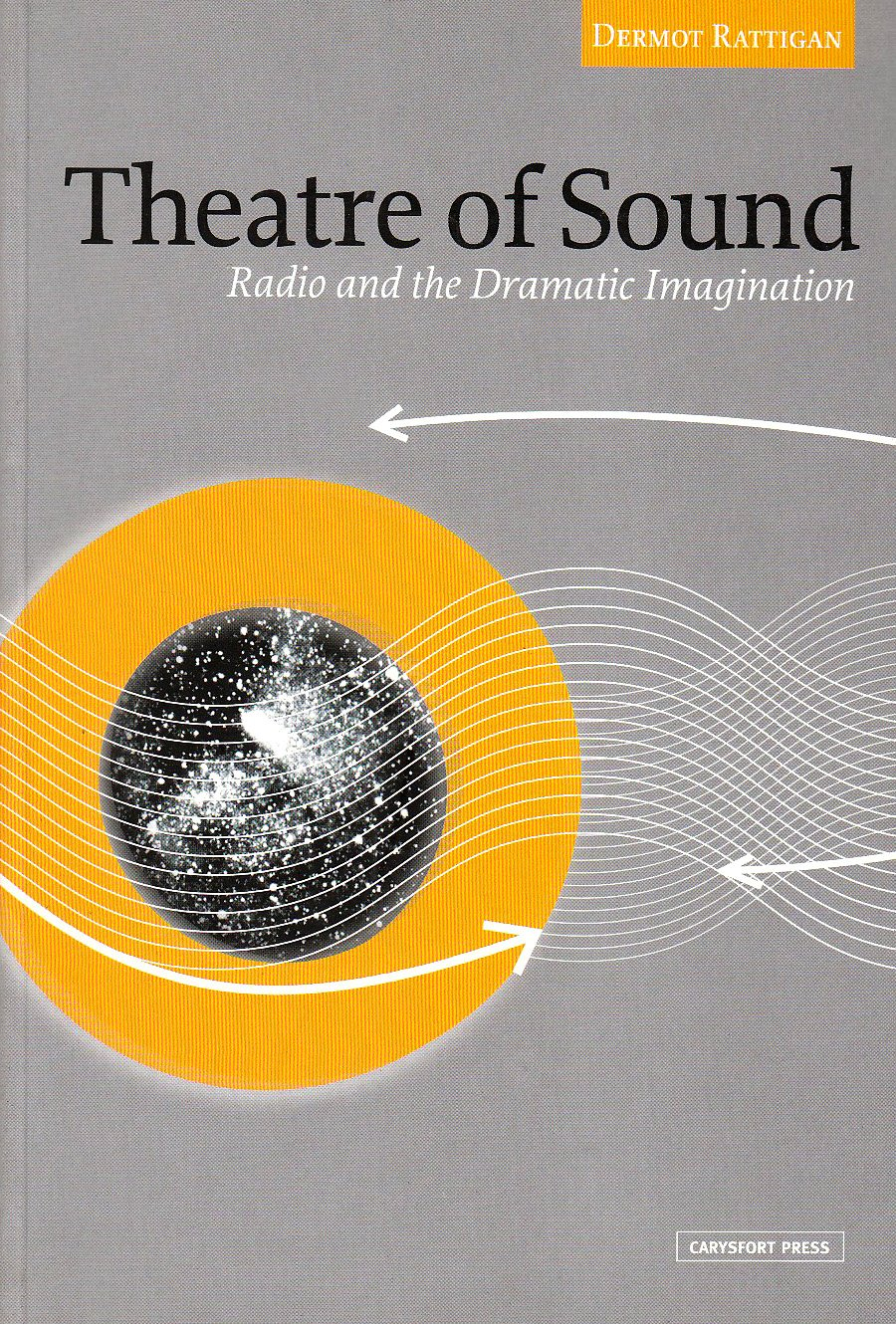 Theatre of Sound: Radio and the Dramatic Imagination book written by Dermot Rattigan