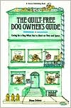 The Guilt-Free Dog Owner's Guide: Caring for a Dog When You're Short on Time and Space book written by Diana Delmar