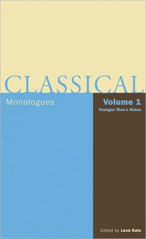 Classical Monologues: Volume 1, Younger Men written by Leon Katz
