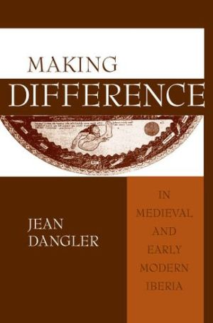 Making Difference in Medieval and Early Modern Iberia book written by Jean Dangler