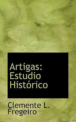 Artigas: Estudio Historico book written by Clemente L. Fregeiro