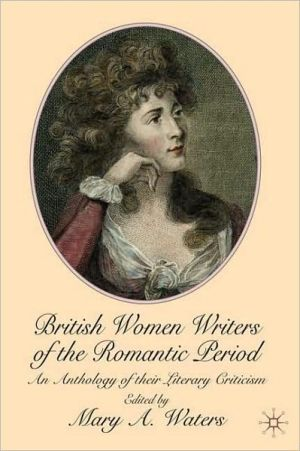 British Women Writers of the Romantic Period: An Anthology of Their Literary Criticism book written by Mary A. Waters
