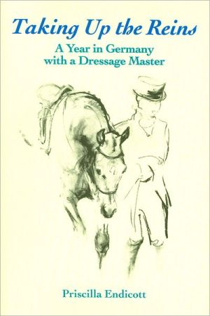 Taking Up the Reins: A Year in Germany with a Dressage Master book written by Priscilla Endicott