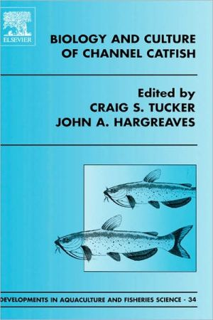 Biology And Culture Of Channel Catfish, Vol. 0 book written by C.S. Tucker