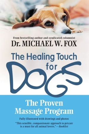 Healing Touch for Dogs: The Proven Massage Program for Dogs written by Michael W. Fox