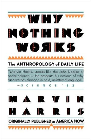 Why Nothing Works: The Anthropology of Daily Life book written by Marvin Harris