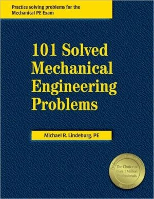 101 Solved Mechanical Engineering Problems book written by Michael R. Lindeburg PE
