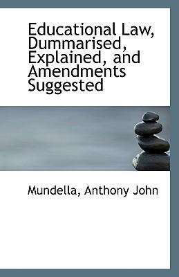 Educational Law, Dummarised, Explained, and Amendments Suggested book written by Mundella Anthony John