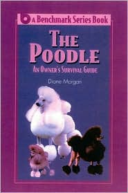 The Poodle: An Owner's Survival Guide book written by Diane Morgan