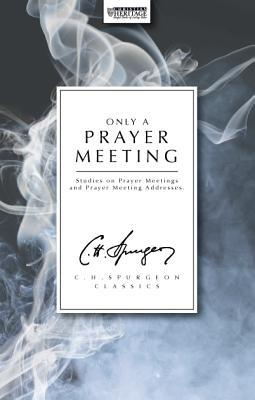 Only a Prayer Meeting written by Charles Spurgeon , Spurgeon, Charles Haddon