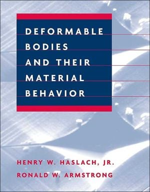 Deformable Bodies and Their Material Behavior book written by Henry W. Haslach Jr