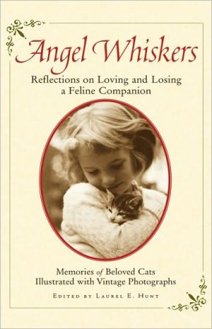 Angel Whiskers: Reflections On Loving And Losing A Feline Companion book written by Laurel E. Hunt