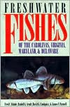 Freshwater Fishes of the Carolinas, Virginia, Maryland, and Delaware book written by Fred C. Rohde, Rudolf G. Arndt, David G. Lindquist, James F. Parnell