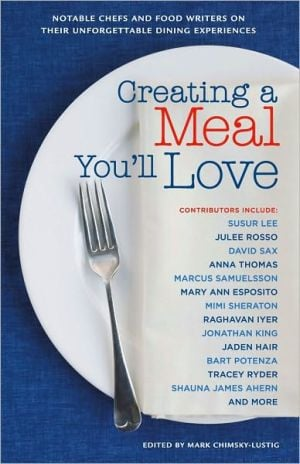 Creating a Meal You'll Love: Notable Food Writers on Unique Dining Experiences book written by Mark Chimsky-Lustig