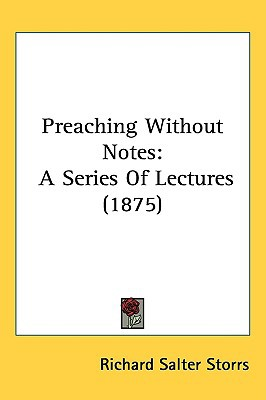 Preaching Without Notes: A Series of Lectures (1875) written by Storrs, Richard Salter