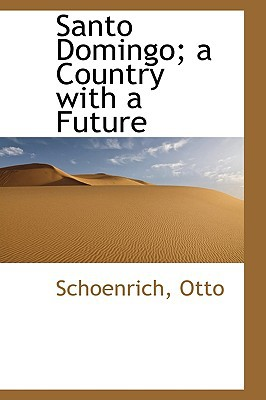 Santo Domingo; A Country with a Future written by Otto, Schoenrich