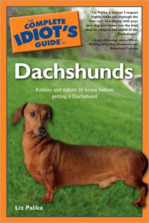 The Complete Idiot's Guide to Dachshunds book written by Liz Palika