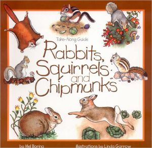 Rabbits, Squirrels and Chipmunks book written by Mel Boring