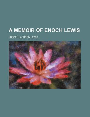 A Memoir of Enoch Lewis book written by Lewis, Joseph Jackson