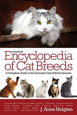 Encyclopedia of Cat Breeds: A Complete Guide to the Domestic Cats of North America book written by Helgren, J. Anne