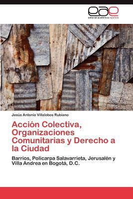 Acci N Colectiva, Organizaciones Comunitarias y Derecho a la Ciudad written by Jes?'s Antonio Villalobos Rubiano