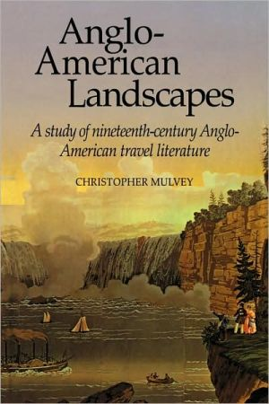 Anglo-American Landscapes: A Study of Nineteenth-Century Anglo-American Travel Literature book written by Christopher Mulvey