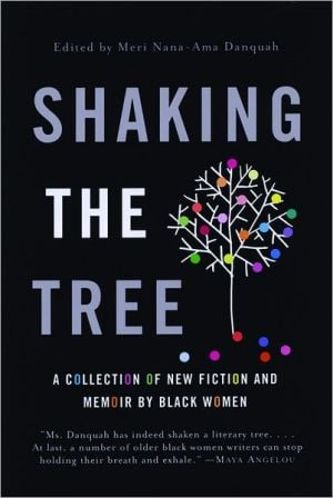 Shaking the Tree: A Collection of New Fiction and Memoir by Black Women written by Meri Nana-Ama Danquah