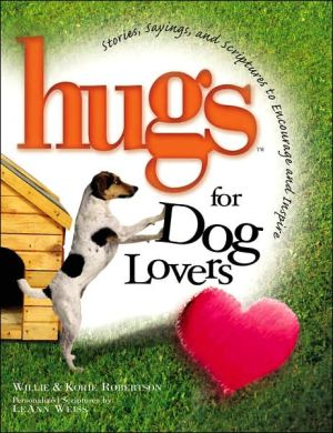 Hugs for Dog Lovers: Stories Sayings and Scriptures to Encourage and Inspire the Heart book written by Korie Robertson
