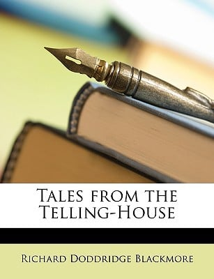 Tales from the Telling-House written by Blackmore, R. D.