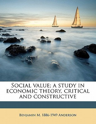 Social Value; A Study in Economic Theory, Critical and Constructive book written by Anderson, Benjamin M. 1886