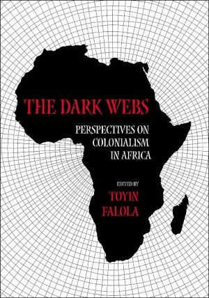 Dark Webs: Perspectives on Colonialism in Africa book written by Toyin Falola