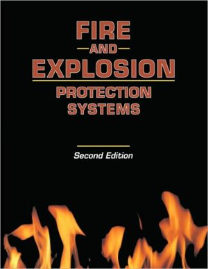 Fire and Explosion Protection Systems: A Design Professional's Introduction book written by Michael R. Lindeburg PE