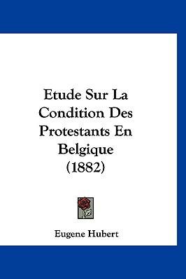 Etude Sur La Condition Des Protestants En Belgique (1882) written by Hubert, Eugene