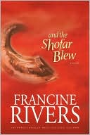 And the Shofar Blew book written by Francine Rivers
