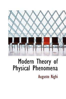 Modern Theory of Physical Phenomena book written by Righi, Augusto
