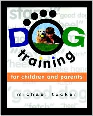 Dog Training for Children and Parents written by Michael Tucker