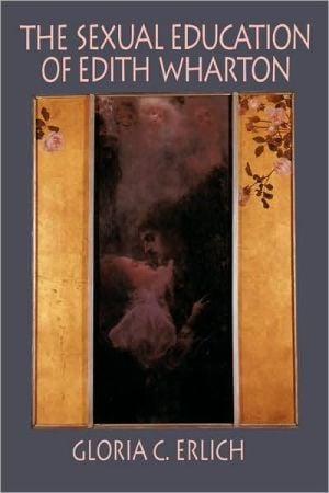 The Sexual Education of Edith Wharton book written by Gloria C. Erlich