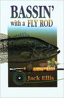 Bassin' with a Fly Rod book written by Jack Ellis