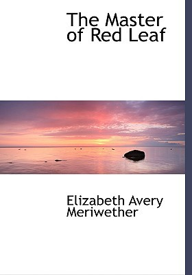The Master of Red Leaf written by Meriwether, Elizabeth Avery