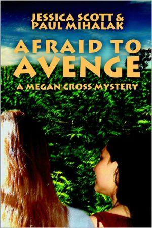 Afraid to Avenge: A Megan Cross Mystery book written by Jessica Scott