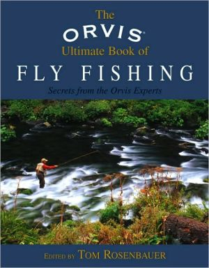 The Orvis Ultimate Book of Fly Fishing: Secrets from the Orvis Experts book written by Tom Rosenbauer