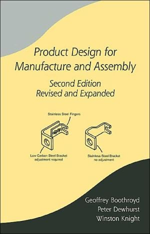 Product Design for Manufacture and Assembly, Vol. 58 book written by Geoffrey Boothroyd