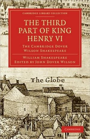 The Third Part of King Henry VI: The Cambridge Dover Wilson Shakespeare book written by William Shakespeare