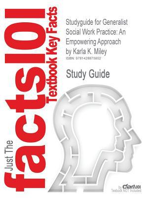 Outlines & Highlights for Generalist Social Work Practice: An Empowering Approach by Karla K. Miley, Brenda DuBois, Michael Omelia, Brenda L. DuBois, written by Cram101 Textbook Reviews