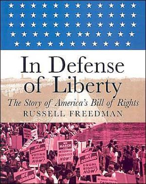 In Defense of Liberty: The Story of America's Bill of Rights book written by Russell Freedman